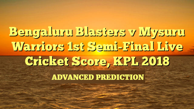 1st Semi-Final MATCH, Bengaluru Blasters vs Mysuru Warriors